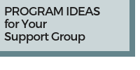 Program Ideas for Your Support Group